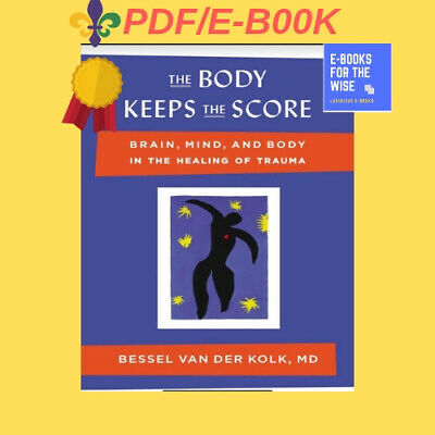 THE BODY KEEPS the Score: Brain, Mind, and Body in the