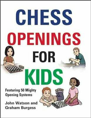 Chess Openings for Kids Featuring 50 Mighty Opening Systems 9781906454265