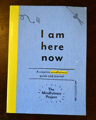 I AM HERE NOW: A Creative Mindfulness Guide and Journal by The Mindfulness. NEW