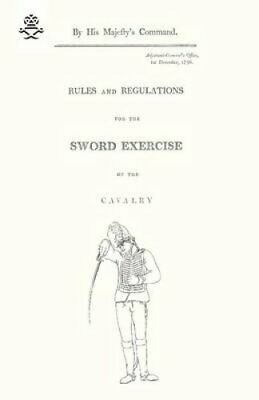 Rules and Regulations For The Sword Exercise Of The Cavalry 1796 by War...