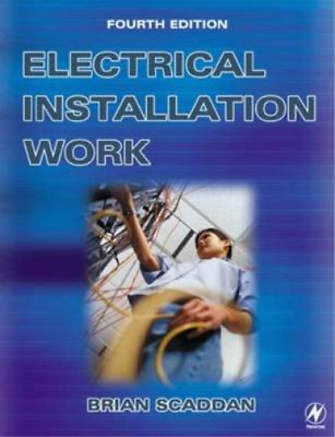 Electrical Installation Work, Brian Scaddan IEng; MIIE (elec), Used; Good Book