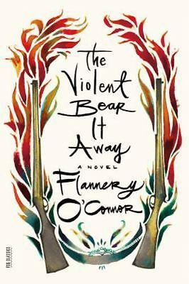 The Violent Bear It Away: A Novel (FSG Classics) by O'Connor, Flannery