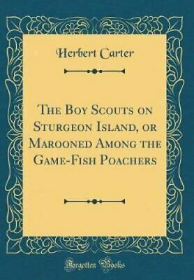 The Boy Scouts on Sturgeon Island, or Marooned Among the Game-F... 9780484833141