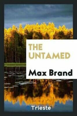 The Untamed by Max Brand 9780649720262 | Brand New | Free UK Shipping