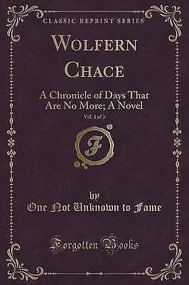 Wolfern Chace, Vol. 1 of 3: A Chronicle of Days That Are No More; A Novel...