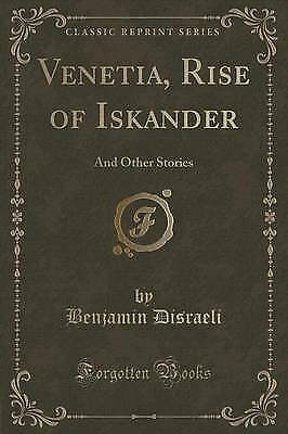 Venetia, Rise of Iskander: And Other Stories (Classic Reprint) by Benjamin...