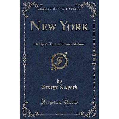 New York: Its Upper Ten and Lower Million (Classic Reprint) by Professor...