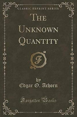 The Unknown Quantity (Classic Reprint) by Edgar O Achorn (Paperback /...