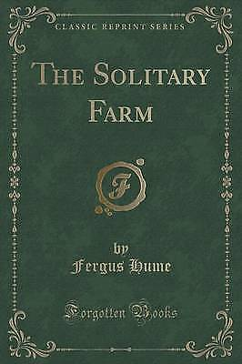 The Solitary Farm (Classic Reprint) by Fergus Hume (Paperback / softback, 2015)