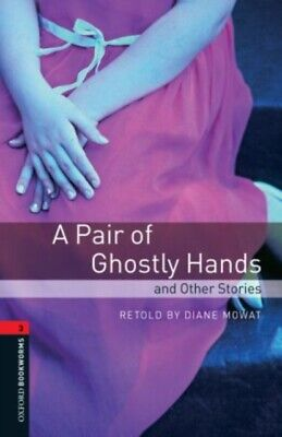 Oxford Bookworms Library: Stage 3: A Pair of Ghostly Hands and Othe...