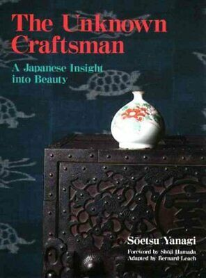 Unknown Craftsman, The: A Japanese Insight Into Beauty 9781568365206 | Brand New
