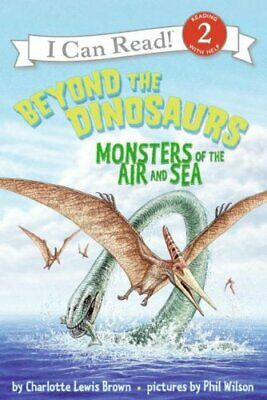 Beyond the Dinosaurs: Monsters of the Air and Sea by Charlotte Lewis Brown...