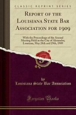 Report of the Louisiana State Bar Association for 1909 With the... 9781528516549