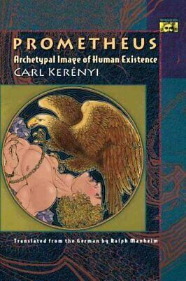 Prometheus Archetypal Image of Human Existence by Carl Kerenyi 9780691019079