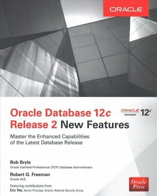 Oracle Database 12c Release 2 New Features by Robert G. Freeman, Bob Bryla...