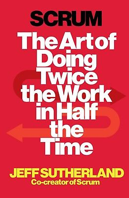 Scrum: The Art of Doing Twice the Work in Half By Sutherland(New Paperback book)