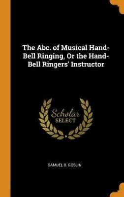 The Abc. of Musical Hand-Bell Ringing, or the Hand-Bell Ringers... 9780341698548