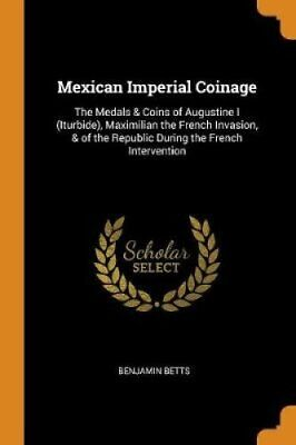 Mexican Imperial Coinage The Medals & Coins of Augustine I (Itu... 978034174