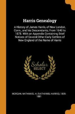 Harris Genealogy A History of James Harris, of New London, Conn... 9780343109875