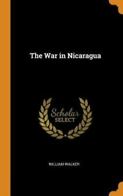 The War in Nicaragua by William Walker 9780343789923 | Brand New