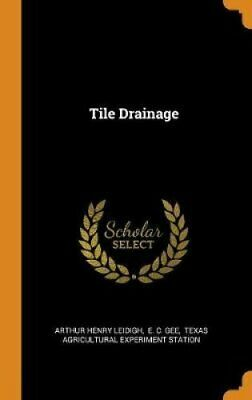 Tile Drainage by Arthur Henry Leidigh 9780353609075   Brand New