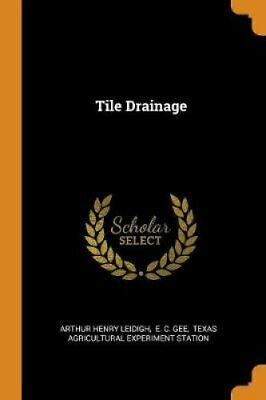 Tile Drainage by Arthur Henry Leidigh 9780353609068   Brand New