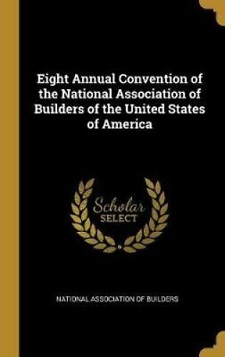 Eight Annual Convention of the National Association of Builders... 9780469036765