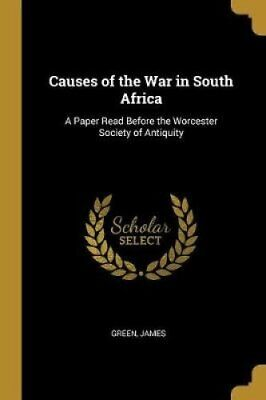 Causes of the War in South Africa A Paper Read Before the Worce... 9780526446841