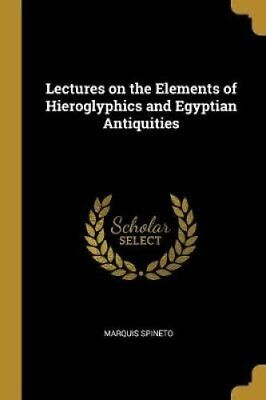 Lectures on the Elements of Hieroglyphics and Egyptian Antiquities 9780530444826