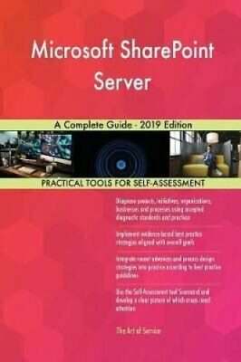 Microsoft Sharepoint Server a Complete Guide - 2019 Edition 9780655515258