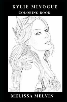 Kylie Minogue Coloring Book Beautiful Vocal and Angelic Appeara... 9781720058694