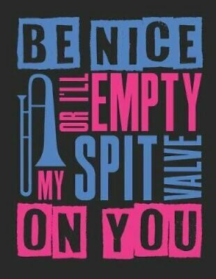 Be Nice or I'll Empty My Spit Valve on You Blank Sheet Music No... 9781795499279