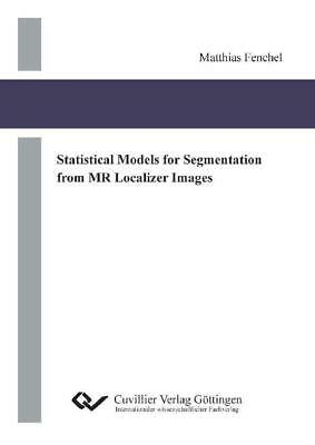 STATISTICAL MODELS FOR SEGMENTATION FROM MR LOCALIZER IMAGES | Matthias Fenchel