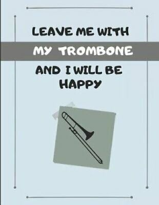 Leave Me with My Trombone and I Will Be Happy Customized Journa... 9781798821053