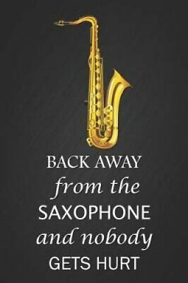 Back Away from the Saxophone and Nobody Get Hurt Funny Slogan S... 9781799122753