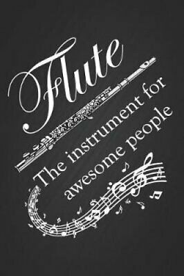 Flute, the Instrument for Awesome People Funny Slogan Flute Mus... 9781799124665