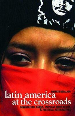 Latin America At The Crossroads: Domination, Crisis, Social Struggles, and...