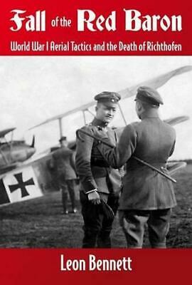 Fall of the Red Baron: World War I Aerial Tactics and the Death of Richthofen...