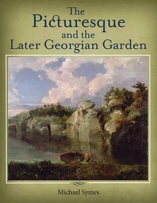The Picturesque and the Later Georgian Garden by Michael Symes (Paperback, 2012)