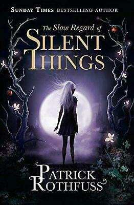 The Slow Regard of Silent Things: A Kingkiller Chronicle Novella by Patrick...