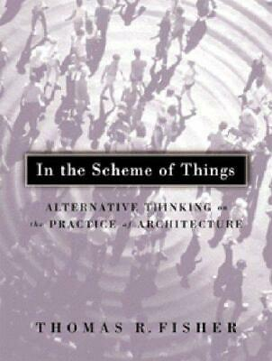 In the Scheme of Things: Alternative Thinking on the Practice of Architecture...