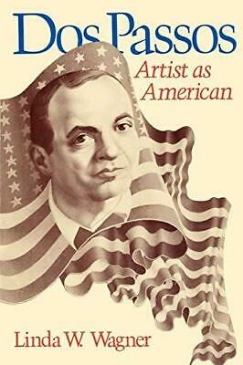 Dos Passos: Artist as American by Linda W. Wagner