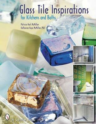 Glass Tile Inspirations for Kitchens and Baths by Patricia McMillan,...