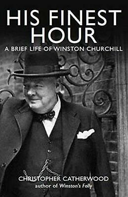 His Finest Hour: A Brief Life of Winston Churchill by Christopher Catherwood...