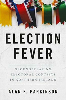 Election Fever: Groundbreaking electoral contests in Northern Ireland by Alan...