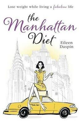 The Manhattan Diet: The Chic Women's Secrets to a Slim and Delicious Life by...