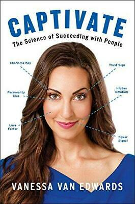 Captivate: The Science of Succeeding with People by Vanessa Van Edwards...