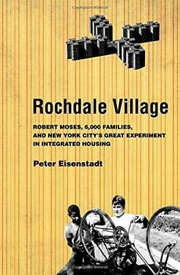 Rochdale Village: Robert Moses, 6,000 Families, and New York City's Great...