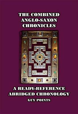 The Combined Anglo-Saxon Chronicles: A Ready-Reference Abridged Chronology by...