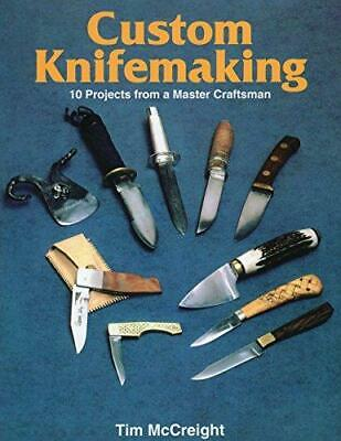 Custom Knife-Making: 10 Projects from a Master Craftsman by Tim McCreight...